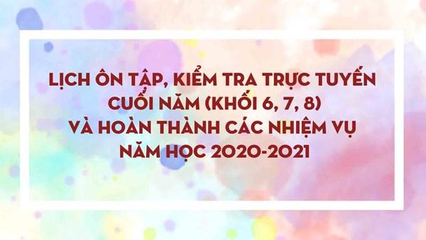 Kế hoạch ôn tập, kiểm tra trực tuyến cuối năm (khối 6, 7, 8) và hoàn thành các nhiệm vụ năm học2020-2021